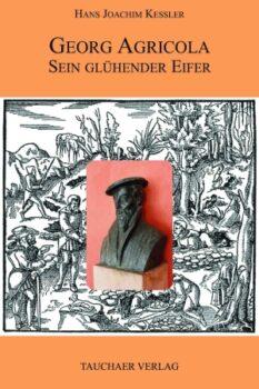 Georg Agricola. Sein glühender Eifer