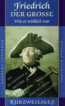 Friedrich der Große – wie er wirklich war
