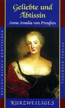 Geliebte und Äbtissin. Anna Amalia von Preußen