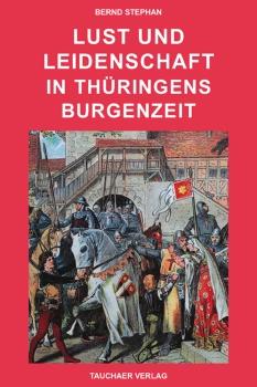 Lust und Leidenschaft in Thüringens Burgenzeit