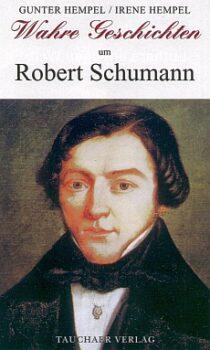 Wahre Geschichten um Robert Schumann