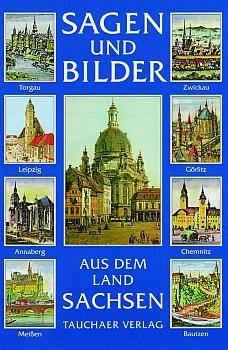 Sagen und Bilder aus dem Land Sachsen