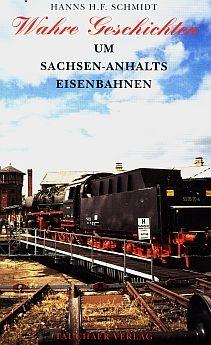 Wahre Geschichten um Sachsen-Anhalts Eisenbahnen