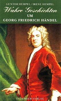 Wahre Geschichten um Georg Friedrich Händel