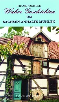 Wahre Geschichten um Sachsen-Anhalts Mühlen