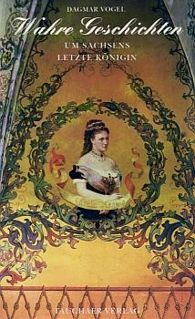 Wahre Geschichten um Sachsens letzte Königin