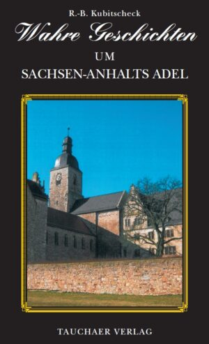 Wahre Geschichten um Sachsen-Anhalts Adel