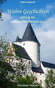 Wahre Geschichten entlang der sächsischen Silberstraße