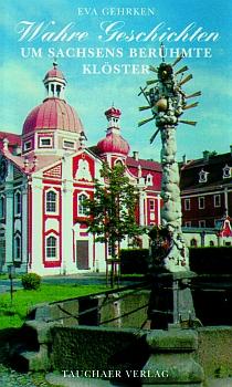 Wahre Geschichten um Sachsens berühmte Klöster