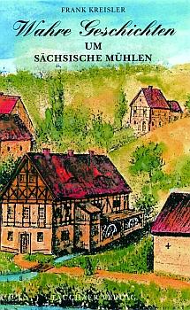 Wahre Geschichten um sächsische Mühlen