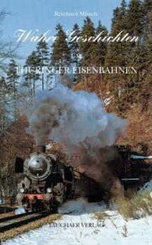 Wahre Geschichten um Thüringer Eisenbahnen
