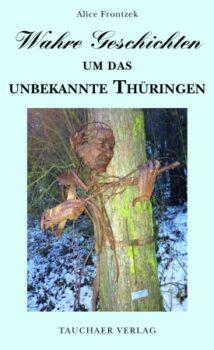 Wahre Geschichten um das unbekannte Thüringen