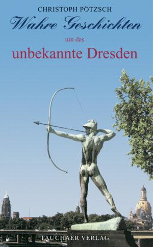 Wahre Geschichten um das unbekannte Dresden