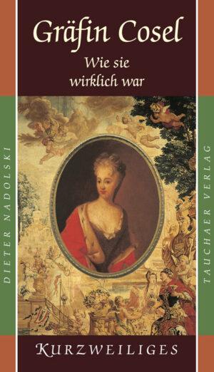 Gräfin Cosel – Wie sie wirklich war