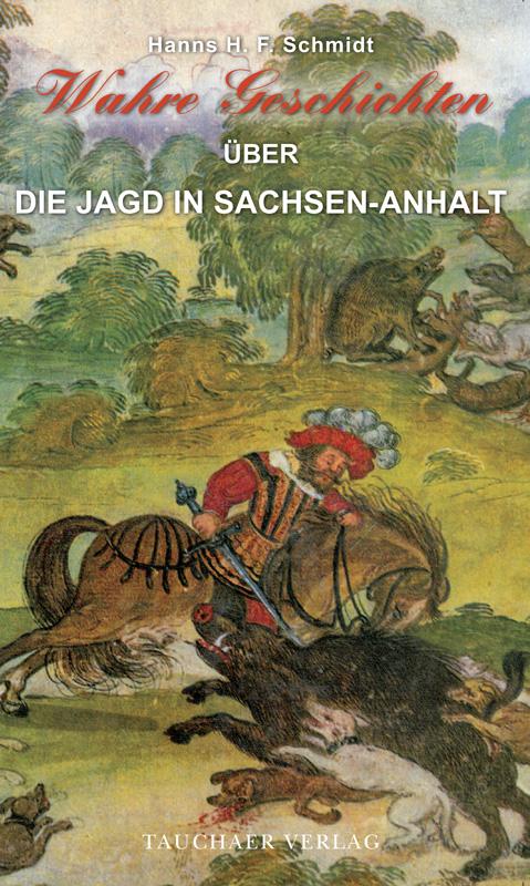 Wahre Geschichten über die Jagd in Sachsen-Anhalt