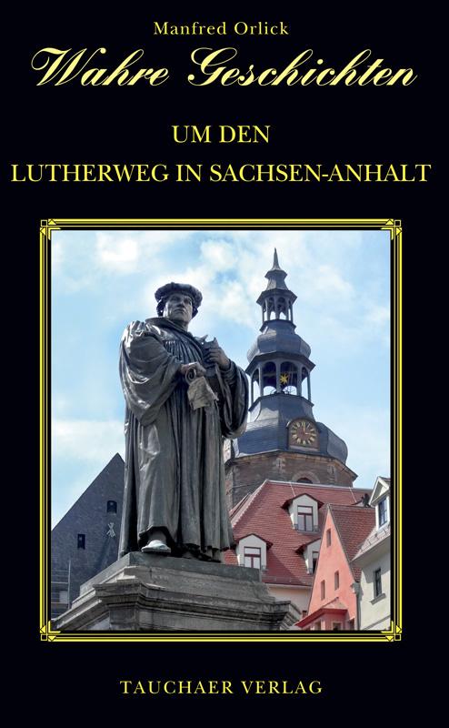 Wahre Geschichten um den Lutherweg in Sachsen-Anhalt