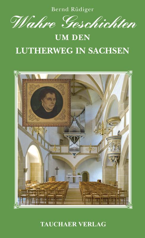 Wahre Geschichten um den Lutherweg in Sachsen