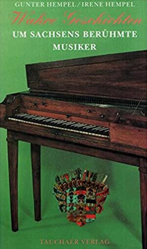 Wahre Geschichten um Sachsens berühmte Musiker